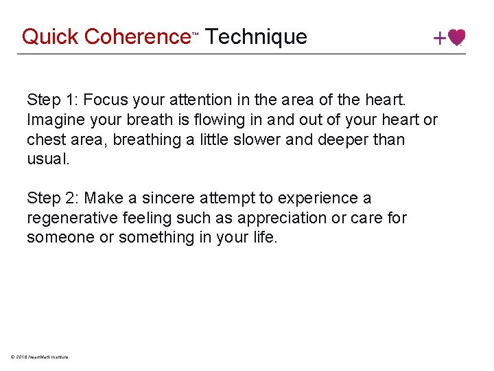 Quick Coherence Technique ™ Step 1: Focus your attention in the area of the