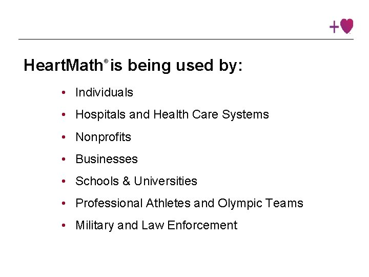 Heart. Math is being used by: ® • Individuals • Hospitals and Health Care