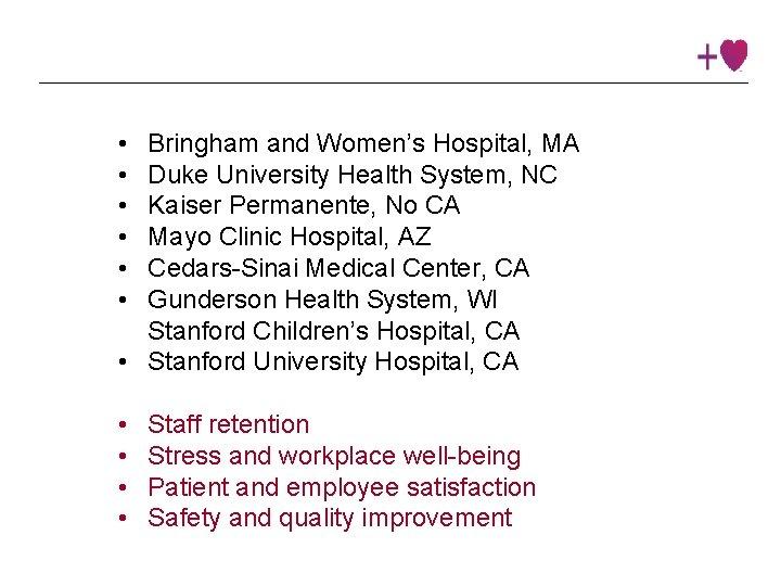 • • • Bringham and Women's Hospital, MA Duke University Health System, NC