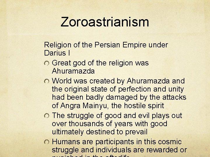 Zoroastrianism Religion of the Persian Empire under Darius I Great god of the religion