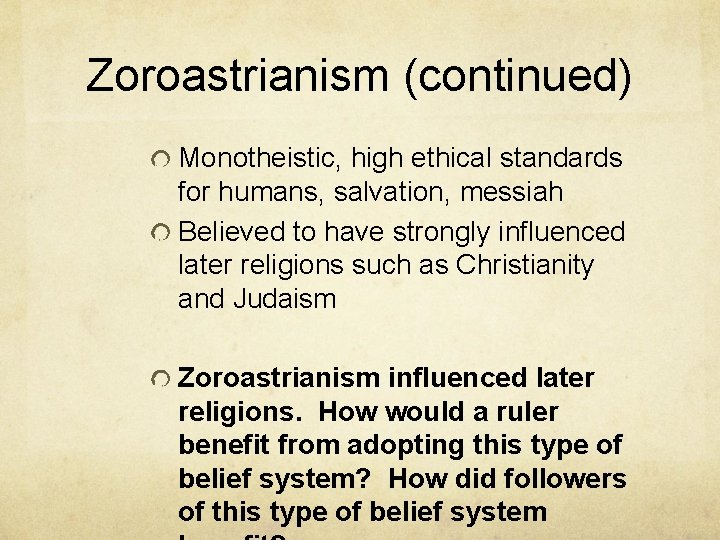Zoroastrianism (continued) Monotheistic, high ethical standards for humans, salvation, messiah Believed to have strongly