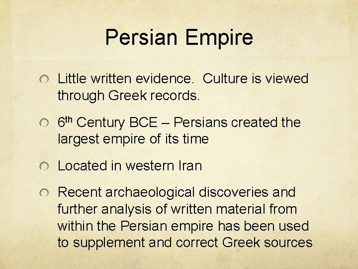 Persian Empire Little written evidence. Culture is viewed through Greek records. 6 th Century