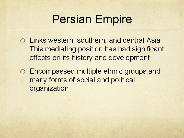 Persian Empire Links western, southern, and central Asia. This mediating position has had significant