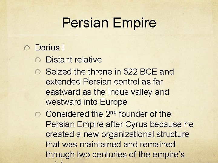 Persian Empire Darius I Distant relative Seized the throne in 522 BCE and extended