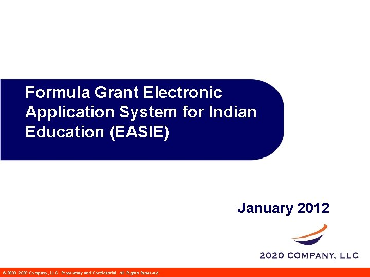 Formula Grant Electronic Application System for Indian Education (EASIE) January 2012 John Smith Title