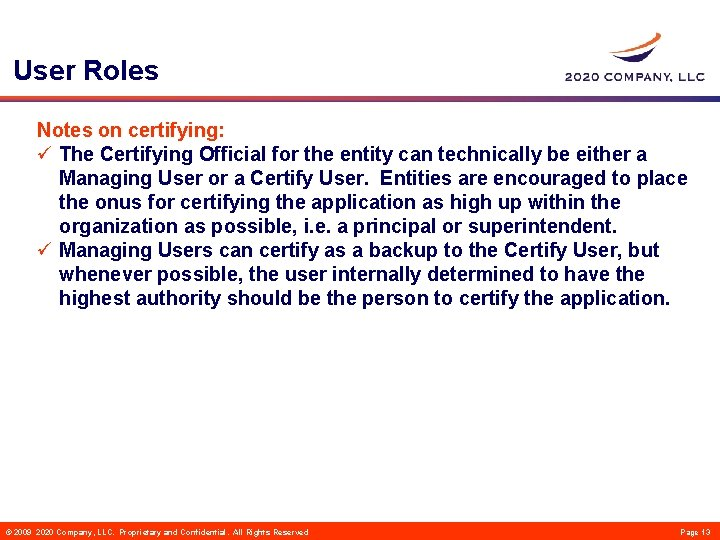 User Roles Notes on certifying: ü The Certifying Official for the entity can technically