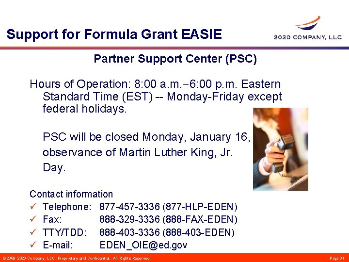 Support for Formula Grant EASIE Partner Support Center (PSC) Hours of Operation: 8: 00