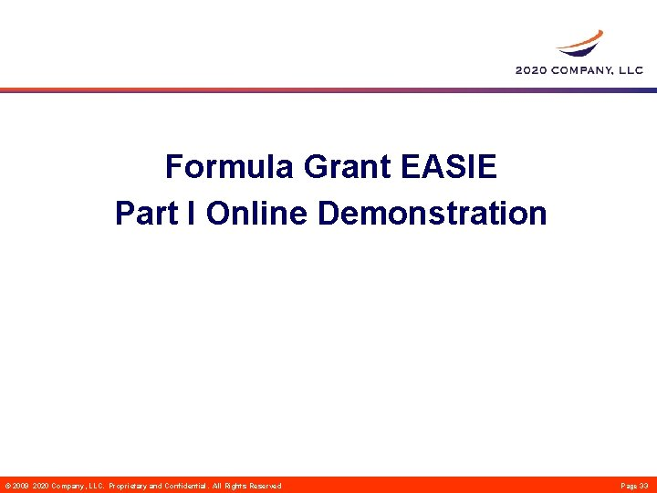 Formula Grant EASIE Part I Online Demonstration © 2009 2020 Company, LLC. Proprietary and