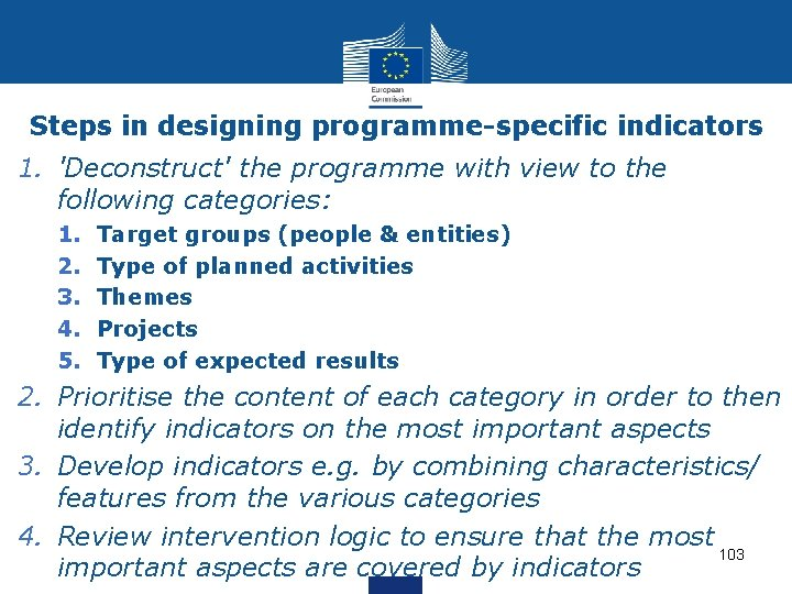 Steps in designing programme-specific indicators 1. 'Deconstruct' the programme with view to the following