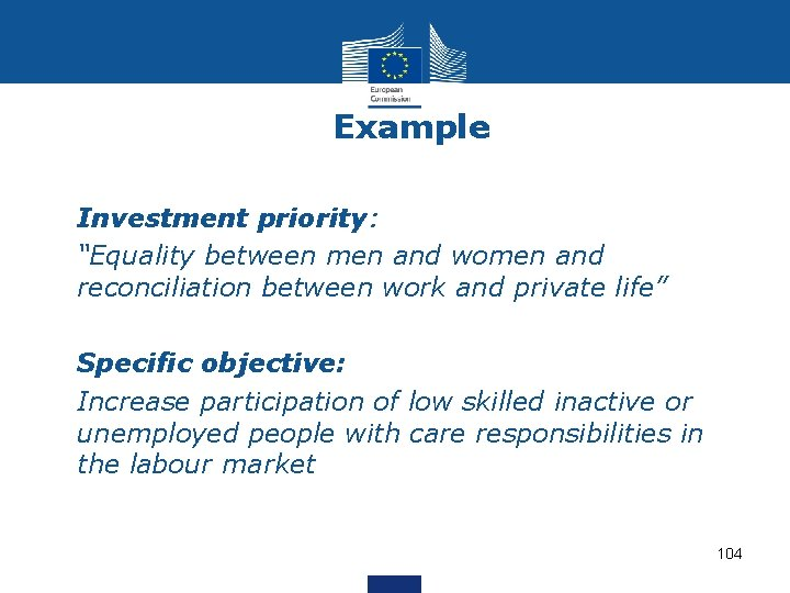 """Example • Investment priority: • """"Equality between men and women and reconciliation between work"""