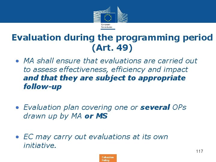 Evaluation during the programming period (Art. 49) • MA shall ensure that evaluations are