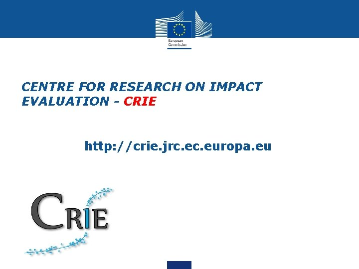 • • CENTRE FOR RESEARCH ON IMPACT EVALUATION - CRIE http: //crie. jrc.