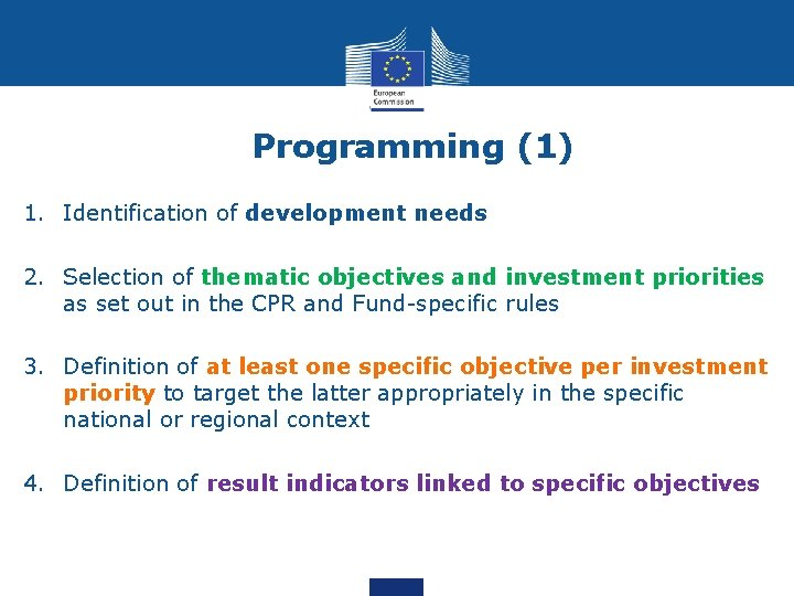 Programming (1) 1. Identification of development needs 2. Selection of thematic objectives and investment