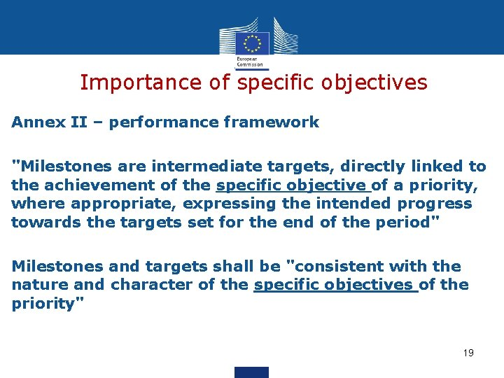 """Importance of specific objectives Annex II – performance framework """"Milestones are intermediate targets, directly"""