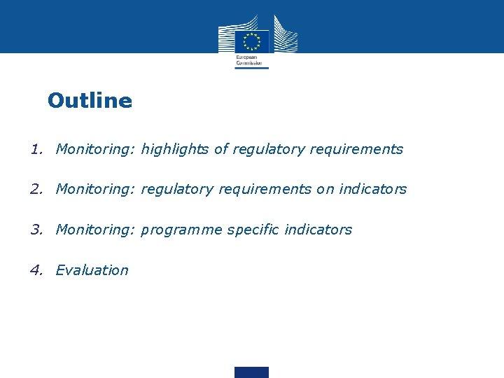 Outline 1. Monitoring: highlights of regulatory requirements 2. Monitoring: regulatory requirements on indicators 3.