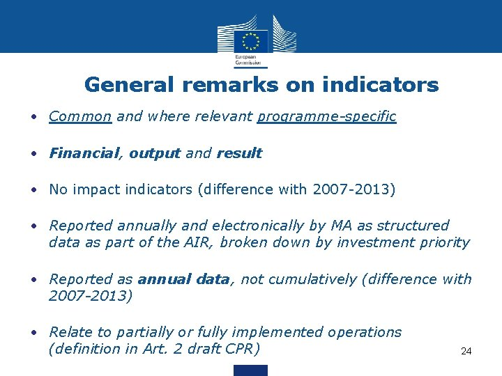 General remarks on indicators • Common and where relevant programme-specific • Financial, output and