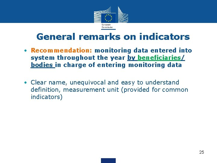 General remarks on indicators • Recommendation: monitoring data entered into system throughout the year