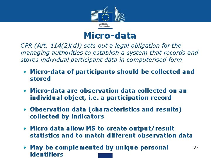 Micro-data • CPR (Art. 114(2)(d)) sets out a legal obligation for the managing authorities