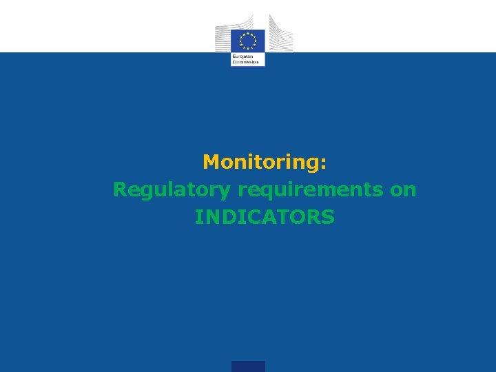 Monitoring: Regulatory requirements on INDICATORS