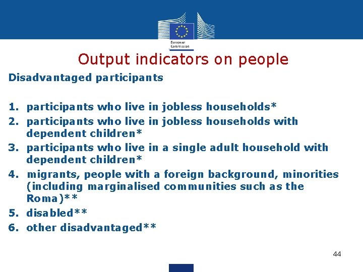 Output indicators on people Disadvantaged participants 1. participants who live in jobless households* 2.
