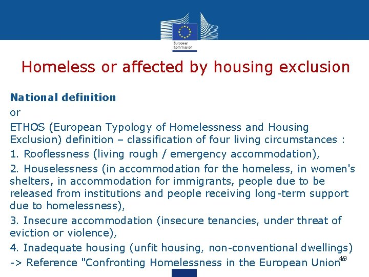 Homeless or affected by housing exclusion National definition or ETHOS (European Typology of Homelessness