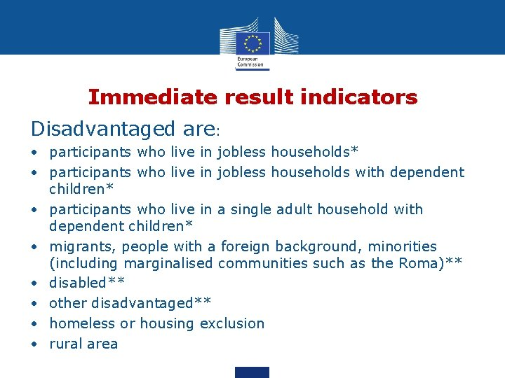 Immediate result indicators Disadvantaged are: • participants who live in jobless households* • participants