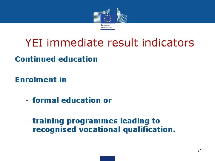 YEI immediate result indicators Continued education Enrolment in - formal education or - training