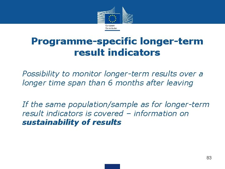 Programme-specific longer-term result indicators • Possibility to monitor longer-term results over a longer time