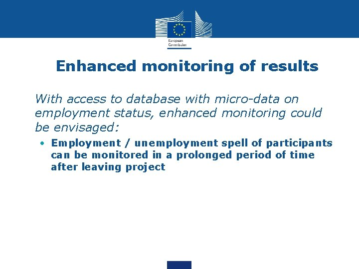 Enhanced monitoring of results • With access to database with micro-data on employment status,