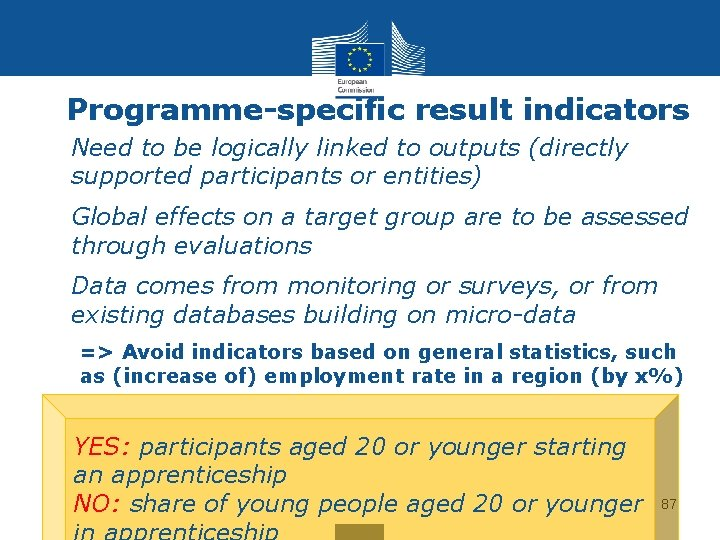 Programme-specific result indicators • Need to be logically linked to outputs (directly supported participants