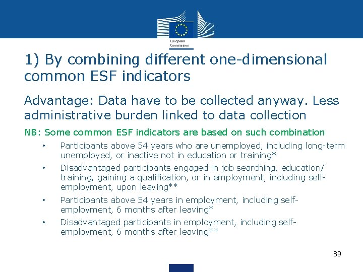 1) By combining different one-dimensional common ESF indicators Advantage: Data have to be collected