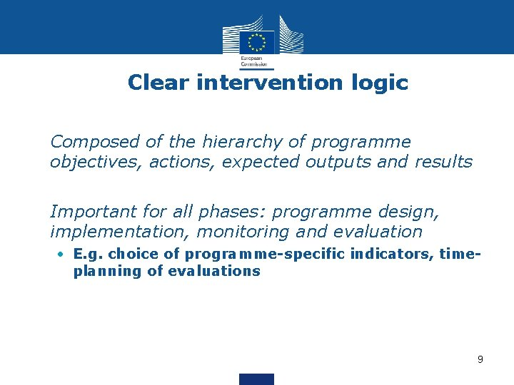 Clear intervention logic • Composed of the hierarchy of programme objectives, actions, expected outputs