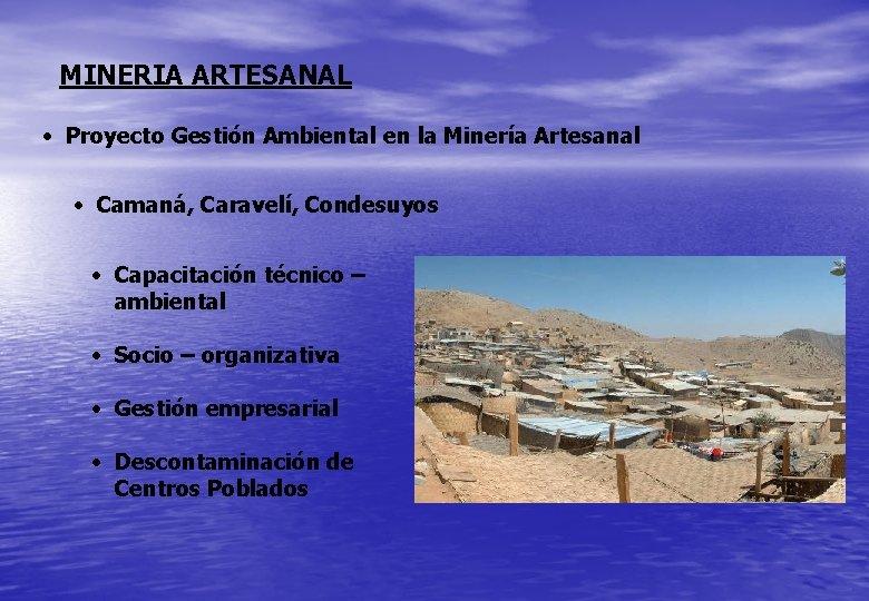MINERIA ARTESANAL • Proyecto Gestión Ambiental en la Minería Artesanal • Camaná, Caravelí, Condesuyos