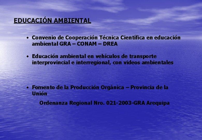 EDUCACIÓN AMBIENTAL • Convenio de Cooperación Técnica Científica en educación ambiental GRA – CONAM