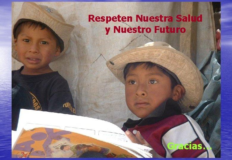 Respeten Nuestra Salud y Nuestro Futuro Gracias…