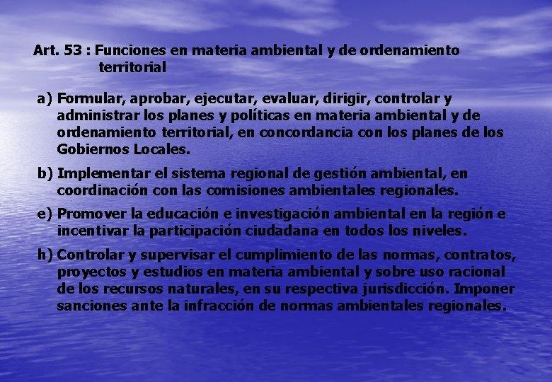 Art. 53 : Funciones en materia ambiental y de ordenamiento territorial a) Formular, aprobar,