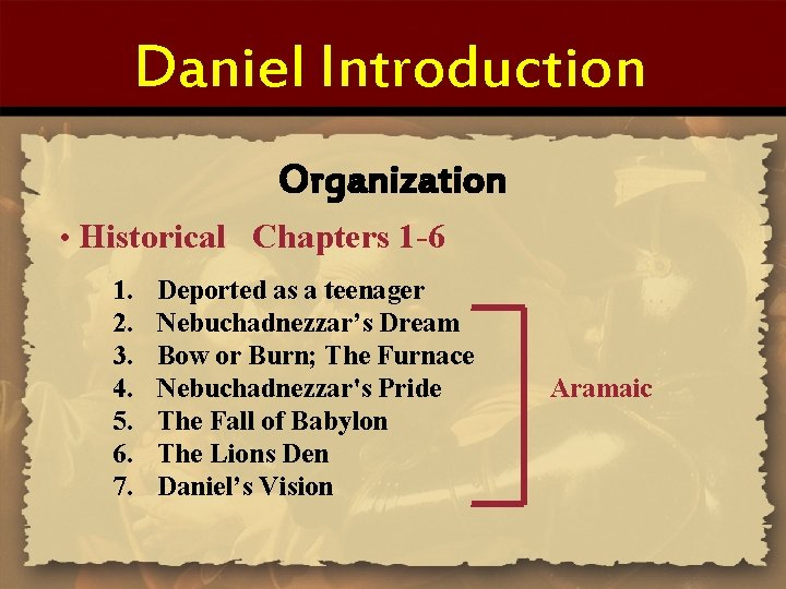 Daniel Introduction Organization • Historical Chapters 1 -6 1. 2. 3. 4. 5. 6.