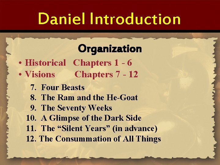 Daniel Introduction Organization • Historical Chapters 1 - 6 • Visions Chapters 7 -