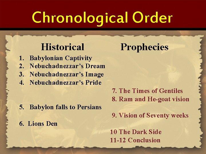 Chronological Order Historical 1. 2. 3. 4. Prophecies Babylonian Captivity Nebuchadnezzar's Dream Nebuchadnezzar's Image