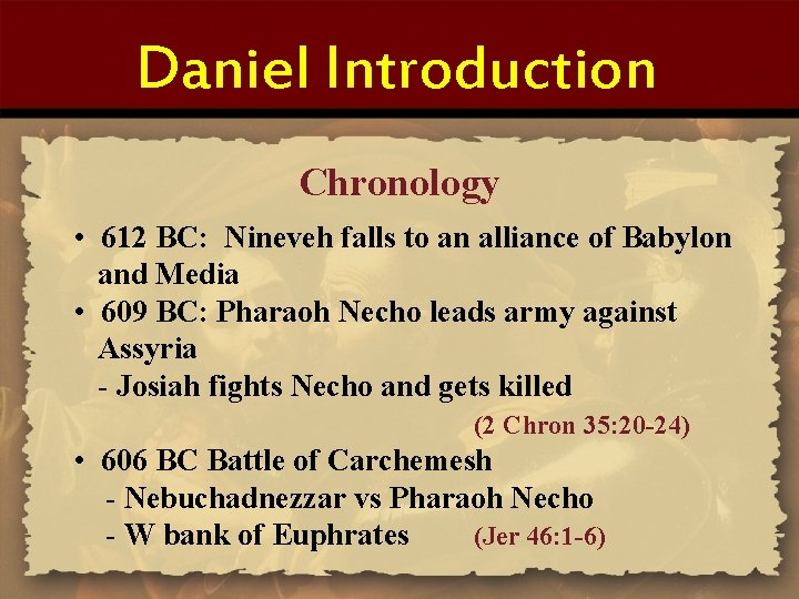 Daniel Introduction Chronology • 612 BC: Nineveh falls to an alliance of Babylon and