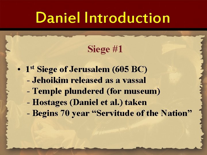 Daniel Introduction Siege #1 • 1 st Siege of Jerusalem (605 BC) - Jehoikim