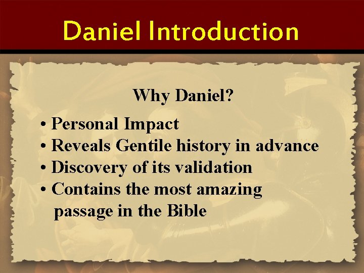 Daniel Introduction Why Daniel? • Personal Impact • Reveals Gentile history in advance •