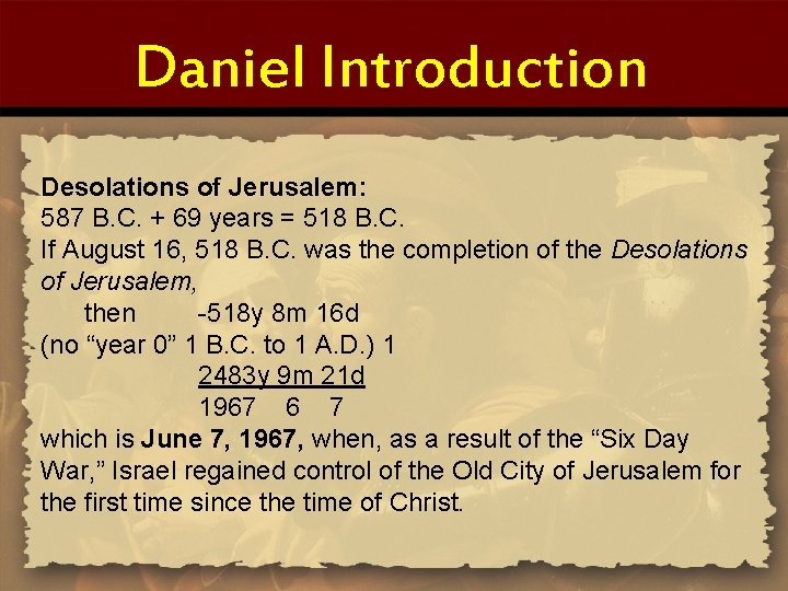 Daniel Introduction Desolations of Jerusalem: 587 B. C. + 69 years = 518 B.