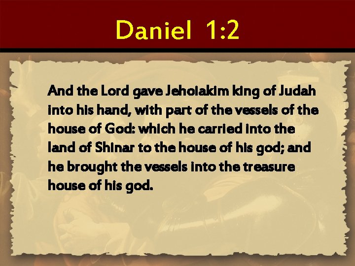 Daniel 1: 2 And the Lord gave Jehoiakim king of Judah into his hand,