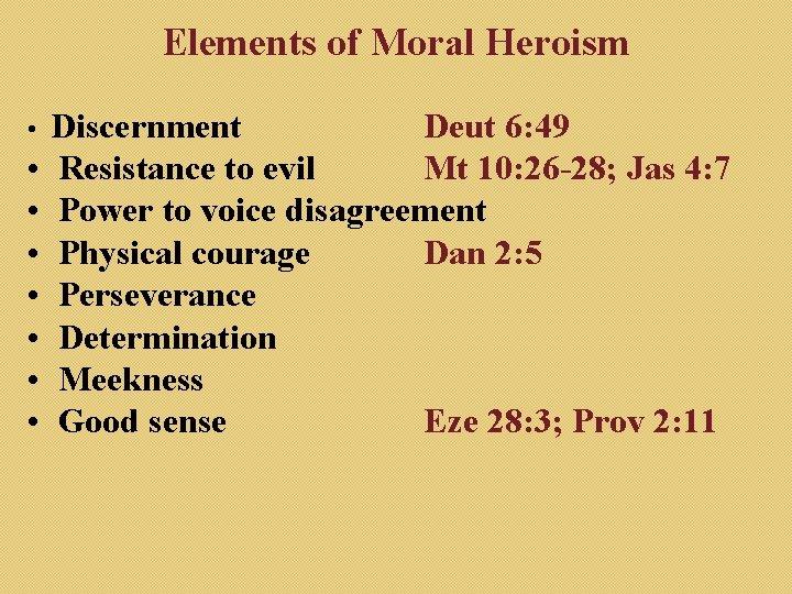 Elements of Moral Heroism Discernment Deut 6: 49 • Resistance to evil Mt 10: