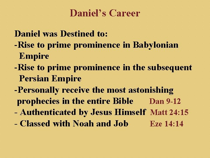 Daniel's Career Daniel was Destined to: -Rise to prime prominence in Babylonian Empire -Rise