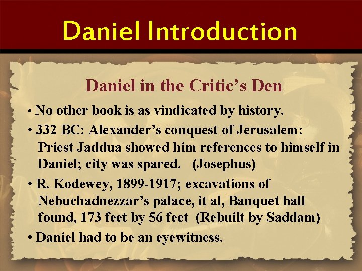 Daniel Introduction Daniel in the Critic's Den • No other book is as vindicated