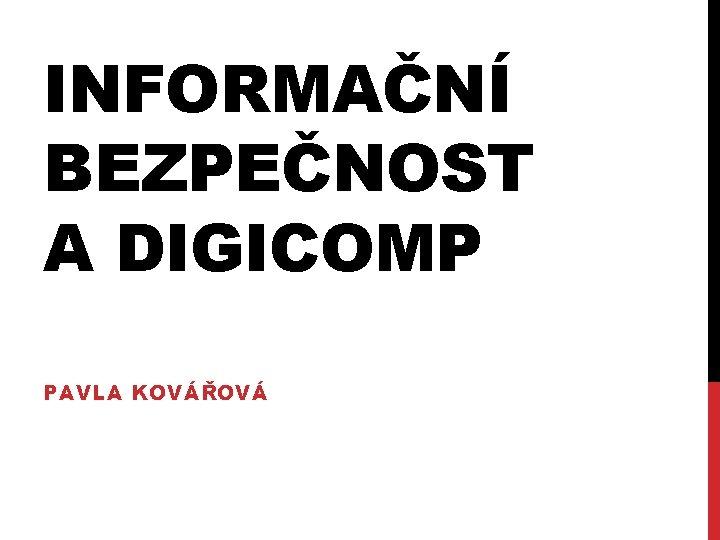 INFORMAČNÍ BEZPEČNOST A DIGICOMP PAVLA KOVÁŘOVÁ