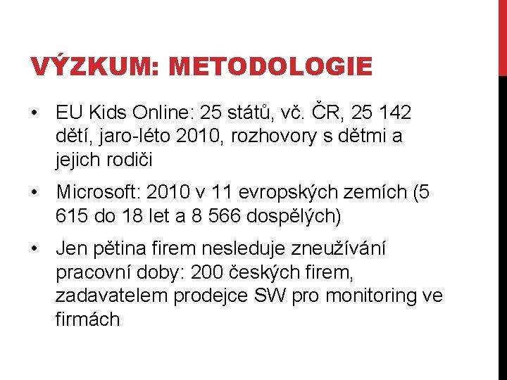 VÝZKUM: METODOLOGIE • EU Kids Online: 25 států, vč. ČR, 25 142 dětí, jaro-léto