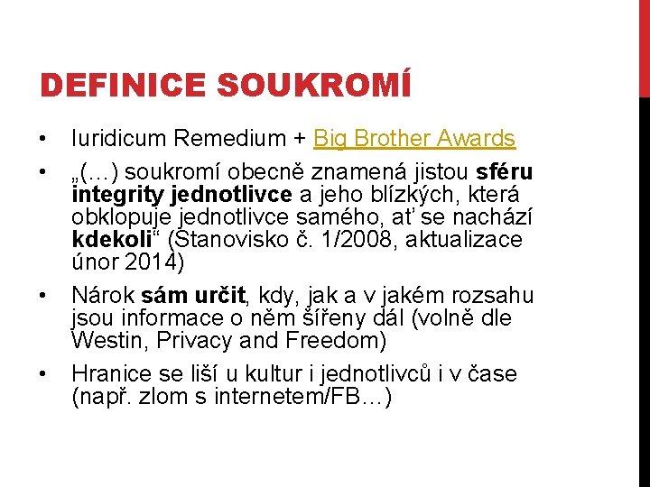 """DEFINICE SOUKROMÍ • • Iuridicum Remedium + Big Brother Awards """"(…) soukromí obecně znamená"""